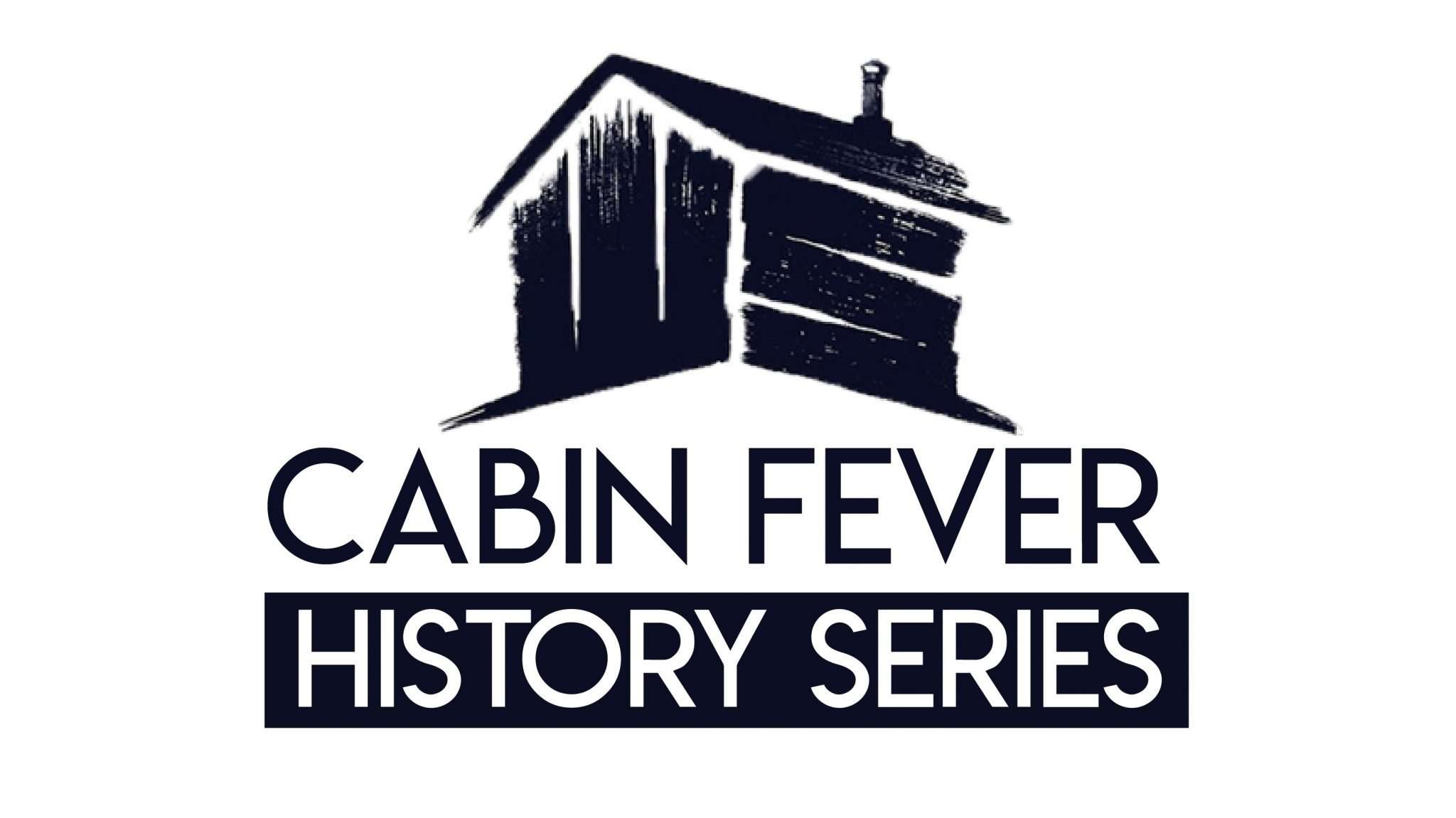 Cabin Fever History Series